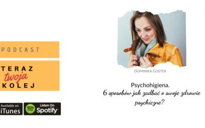 #47 Psychohigiena. 6 sposobów jak zadbać o swoje zdrowie psychiczne.