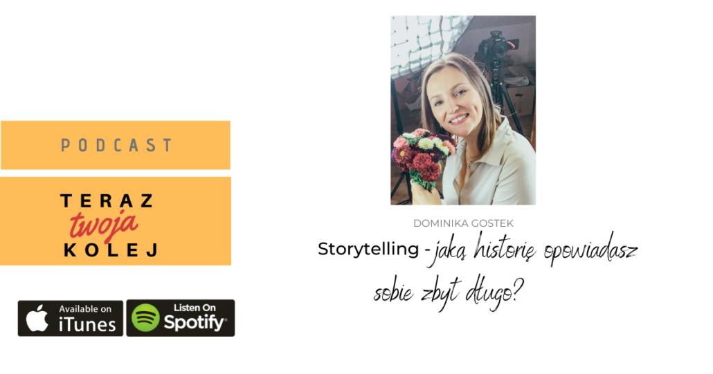 #49 Storytelling- jaką historię opowiadasz sobie już zbyt długo? - Dominika Gostek.